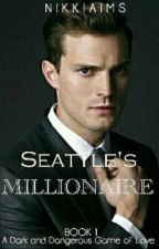 Seattle's Millionaire(book I) (UNDERGOING EDITING)  by NikkiAims