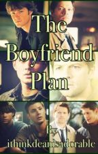 The Boyfriend Plan (Destiel AU) [ON HOLD] by ithinkdeanisadorable