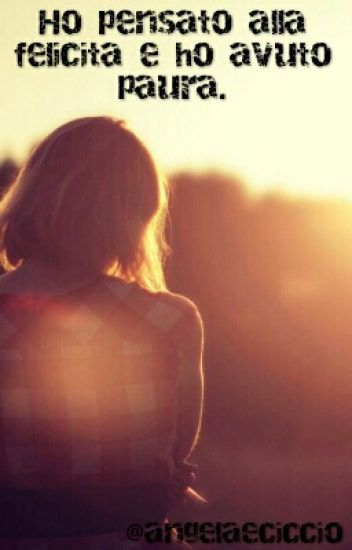 Ho Pensato Alla Felicità E Ho Avuto Paura