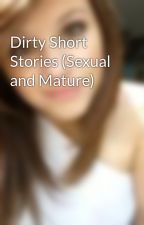 Dirty Short Stories (Sexual and Mature) by DirtyYoursTruly