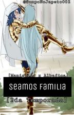 Seamos Familia (Manigoldo X Albafica) [2da Temporada] [En Edición] by SunpoNoJapeto002