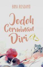 Jodoh Cerminan Diri (Complated) by RizqiNa25