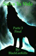 Salva Tu Vida [Parte 3 Final] by BlackLeeKills