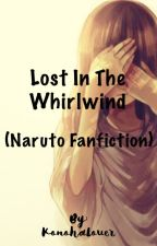 Lost in the Whirlwind (Naruto Fanfic) by KononoWrites