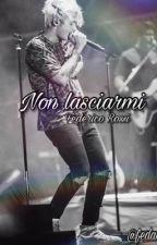 ~ Non Lasciarmi..~•   Federico Rossi  •(#Wattys2017) by federossilamiavita