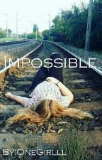 Impossible by OneGirlll