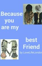 ..Because You Are My Best Friend by LoveLifeLondon