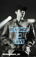 Revenge or Love ? | O.SH by starlight_sy