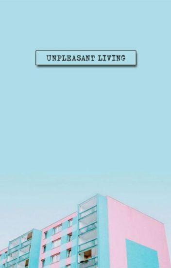 Unpleasant Living