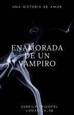 Enamorada de un Vampiro by Lunatica_28