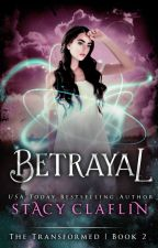 Betrayal (The Transformed #2) by StacyClaflin