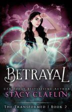 Betrayal (The Transformed #2) by StacyClaflin