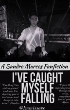 I've caught myself falling (A Sandro Marcos Fanfiction) by ImMissAve