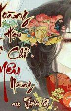 [Xuyên Không] Hoàng Hậu, Ta Chỉ Yêu Nàng by MinMinPP