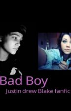 Bad Boy《Justin Drew Blake Fanfic》(completed) by christensen090