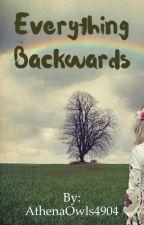 Everything Backwards by AthenaOwls4904