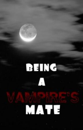 Being a Vampire's Mate by Inspireme18