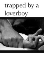 trapped by a loverboy {VOLTOOID} by vrolijkje_n