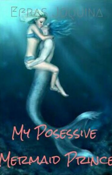 My Posesive Mermaid Prince