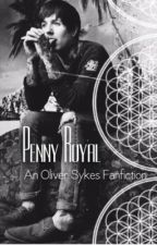 Penny Royal || Oliver Sykes Fanfiction by tearbear9