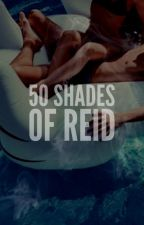 50 Shades of Reid: DASH REID  by eleyxoxo