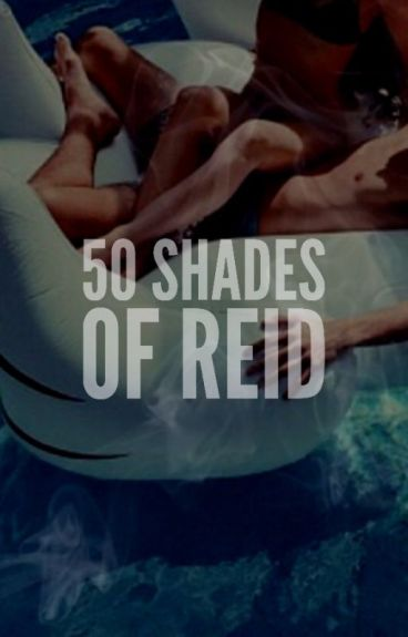 50 Shades of Reid: DASH REID