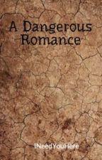 A Dangerous Romance by INeedYouHere