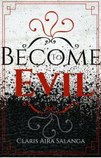 To Become Evil (#Wattys2016) by WriterofTheStars