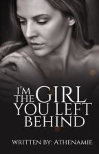 I'm The Girl You Left Behind(COMPLETED) by athenamie