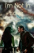 I'm Not In Love (Starmora-FF/ Guardians Of The Galaxy) by Chaotic_Fruitloopie
