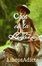 Caos en la Realeza (PAUSADA) by LibrosAdicta