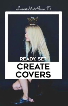 Create Covers  by LeaveMeAlone_15