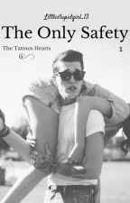 The Only Safety || The Tattoo Hearts Series 1 by Littlestupidgirl_13