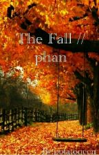The Fall // phan by potatoqeen