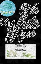 His White Rose (Completed)✅✔ by Nessar1997