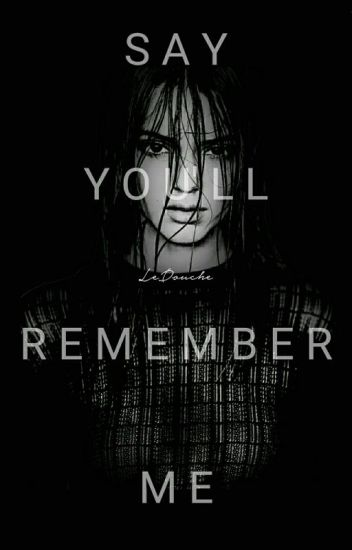 Say You'll Remember Me (Kendall Jenner Fanfic)