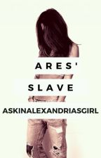 Ares' Slave by AskinAlexandriasgirl