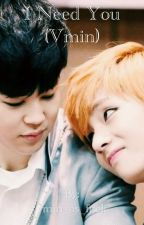 I Need You (Vmin) by vmin_as_fuck
