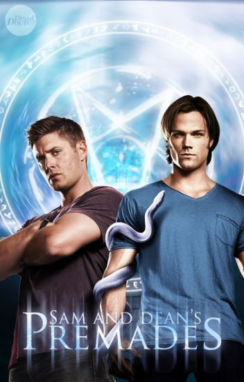 Sam & Dean's Premades
