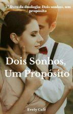 Dois Sonhos, um Propósito 2 by evely_cafe