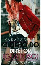 O Filho Do Diretor (Gostoso) - 2ªT by KakaBadGirl