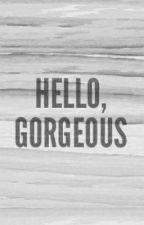 Hello, Gorgeous  by Mekailer01