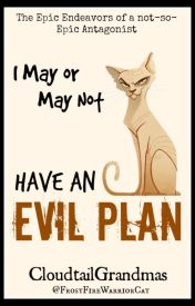 I May or May Not Have an Evil Plan by CloudtailGrandmas