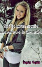 Jo i la meva mania d'enamorarme de l'impossible by Mialoveschocolate