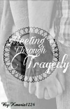 Meeting Through Tragedy by Kmarie1224