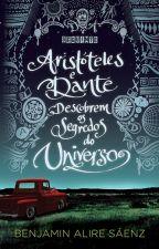 Aristóteles e Dante descobrem os segredos do Universo (Benjamin Alire Sáenz) by editoraseguinte