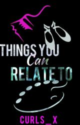 Things You Can Relate To |✔ by Curls_X