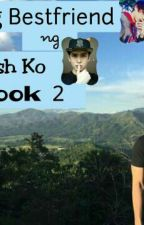 Ang Bestfriend Ng Crush Ko Book 2 (On  Hold) by ZedJhustin