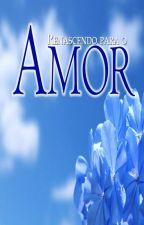 Renascendo Para O Amor by vanessalonziero