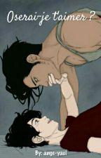Oserai-je t'aimer ? [ BoyxBoy ] (EN CORRECTION) by ange-yaoi